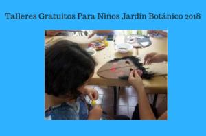 Talleres Gratuitos Para Niños Jardín Botánico 2018