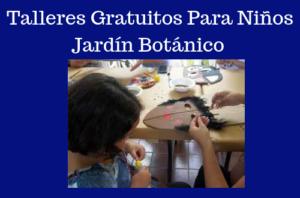 Talleres Gratuitos Para Niños Jardín Botánico 2019